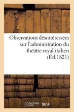 Observations Desinteressees Sur L'Administration Du Theatre Royal Italien, Adressees A M. Violti