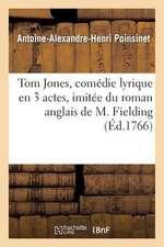 Tom Jones, Comedie Lyrique En 3 Actes, Imitee Du Roman Anglais de M. Fielding, Representee