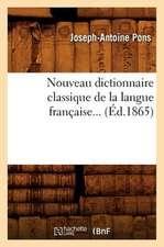 Nouveau Dictionnaire Classique de La Langue Francaise... (Ed.1865):  Descriptions, Souvenirs, Legendes (Ed.1868)