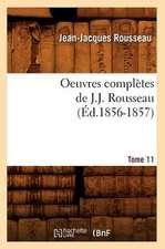 Oeuvres Completes de J.-J. Rousseau. Tome 11 (Ed.1856-1857)