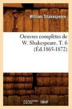 Oeuvres Completes de W. Shakespeare. T. 6 (Ed.1865-1872)