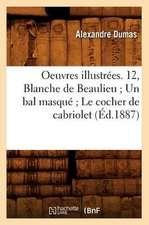 Oeuvres Illustrees. 12, Blanche de Beaulieu; Un Bal Masque; Le Cocher de Cabriolet (Ed.1887)