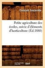 Petite Agriculture Des Ecoles, Suivie D'Elements D'Horticulture (Ed.1880)