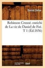Robinson Crusoe. Enrichi de La Vie de Daniel de Foe. T 1 (Ed.1836)