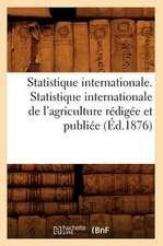 Statistique Internationale. Statistique Internationale de L'Agriculture Redigee Et Publiee (Ed.1876)