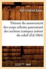 Theorie Du Mouvement Des Corps Celestes Parcourant Des Sections Coniques Autour Du Soleil (Ed.1864)