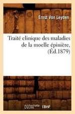 Traite Clinique Des Maladies de La Moelle Epiniere, (Ed.1879)