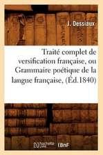 Traite Complet de Versification Francaise, Ou Grammaire Poetique de La Langue Francaise,