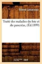 Traite Des Maladies Du Foie Et Du Pancreas, (Ed.1899)