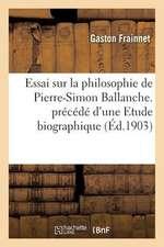 Essai Sur La Philosophie de Pierre-Simon Ballanche. Precede D Une Etude Biographique