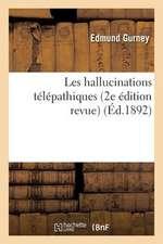 Les Hallucinations Telepathiques (2e Edition Revue)