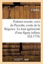 Puttana Errante de P. Aretino, Suivi de Peyxotte, Conte de La Regence. Le Tout Agremente