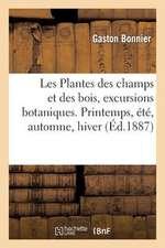 Les Plantes Des Champs Et Des Bois, Excursions Botaniques. Printemps, Ete, Automne, Hiver