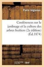 Conferences Sur Le Jardinage Et La Culture Des Arbres Fruitiers (2e Edition)