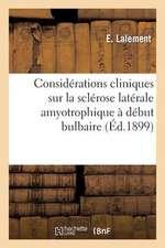 Considerations Cliniques Sur La Sclerose Laterale Amyotrophique a Debut Bulbaire