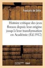 Histoire Critique Des Jeux Floraux Depuis Leur Origine Jusqu a Leur Transformation En Academie