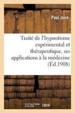Traite de L Hypnotisme Experimental Et Therapeutique, Ses Applications a la Medecine
