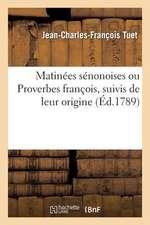 Matinees Senonoises Ou Proverbes Francois, Suivis de Leur Origine; de Leur Rapport Avec Ceux