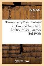 Oeuvres Completes Illustrees de Emile Zola; 21-23. Les Trois Villes. Lourdes