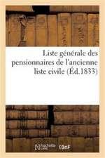 Liste Generale Des Pensionnaires de L'Ancienne Liste Civile, Avec L'Indication Sommaire Des Motifs