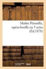 Maitre Peronilla, Opera-Bouffe En 3 Actes