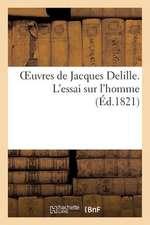 Oeuvres de Jacques Delille. L'Essai Sur L'Homme