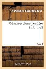 Memoires D'Une Heritiere. Tome 3