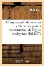 Compte-Rendu Des Recettes Et Depenses Pour La Reconstruction de L'Eglise Wesleyenne
