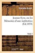Jeanne Eyre, Ou Les Memoires D'Une Institutrice. Partie 1