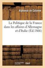 La Politique de La France Dans Les Affaires D'Allemagne Et D'Italie