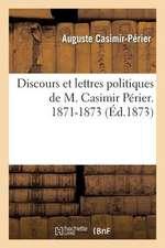 Discours Et Lettres Politiques de M. Casimir Perier. 1871-1873