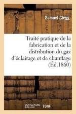 Traite Pratique de La Fabrication Et de La Distribution Du Gaz D'Eclairage Et de Chauffage