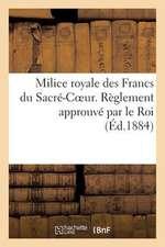 Milice Royale Des Francs Du Sacre-Coeur. Reglement Approuve Par Le Roi