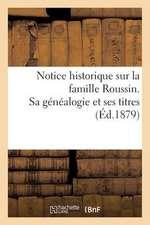 Notice Historique Sur La Famille Roussin. Sa Genealogie Et Ses Titres