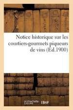 Notice Historique Sur Les Courtiers-Gourmets Piqueurs de Vins, Publiee Par Les Soins de La Societe