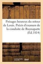 Presages Heureux Du Retour de Louis. Precis D'Examen de La Conduite de Buonaparte