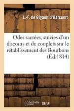 Odes Sacrees, Suivies D'Un Discours Et de Couplets Sur Le Retablissement Des Bourbons