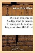 Discours Prononce Au College Royal de France, A L'Ouverture Du Cours de Langue Et de Litterature