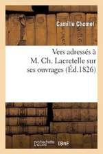 Vers Adresses A M. Ch. Lacretelle Sur Ses Ouvrages