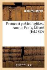 Poemes Et Poesies Fugitives. Amour. Patrie. Liberte