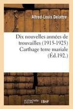 Dix Nouvelles Annees de Trouvailles (1915-1925) Carthage Terre Mariale