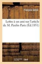Lettre a Un Ami Sur L'Article de M. Paulin Paris, Insere Dans La 'Bibliotheque de L'Ecole
