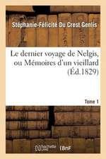 Le Dernier Voyage de Nelgis, Ou Memoires D'Un Vieillard. Tome 1