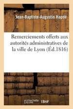 Remercimens Offerts Aux Autorites Administratives de La Ville de Lyon
