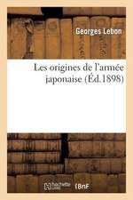 Les Origines de L'Armee Japonaise