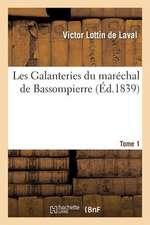 Les Galanteries Du Marechal de Bassompierre. Tome 1