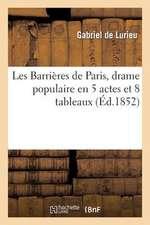 Les Barrieres de Paris, Drame Populaire En 5 Actes Et 8 Tableaux