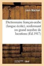 Dictionnaire Francais-Arabe (Langue Ecrite), Renfermant Un Grand Nombre de Locutions