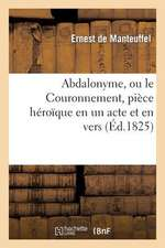 Abdalonyme, Ou Le Couronnement, Piece Heroique En Un Acte Et En Vers