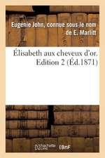 Elisabeth Aux Cheveux D'Or. Edition 2, Tome 2